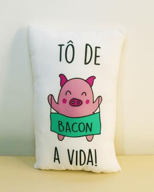 Almofada Tô de Bacon a Vida